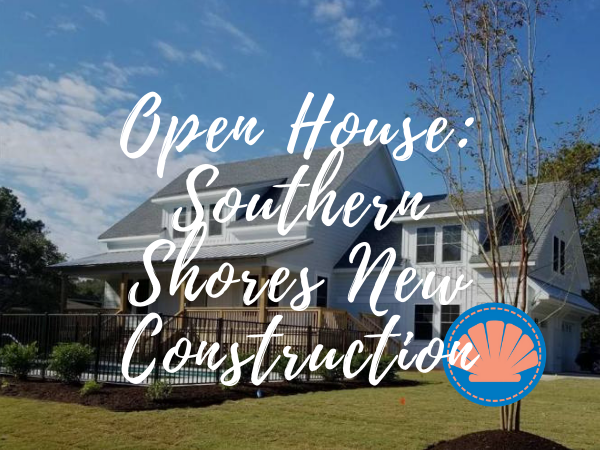 Outer Banks New Construction | Southern Shores Open House